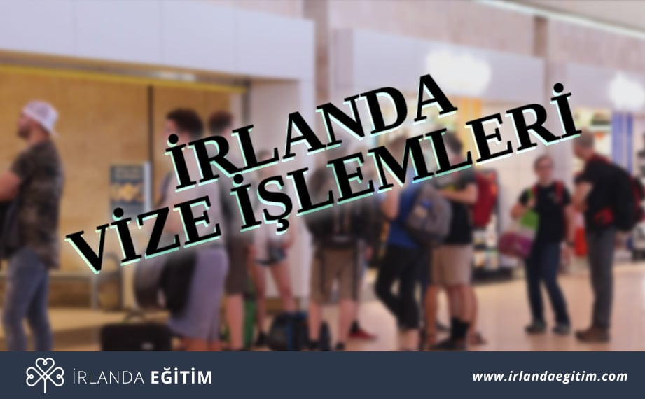 irlanda vize işlemleri